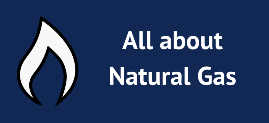 All about Natural Gas